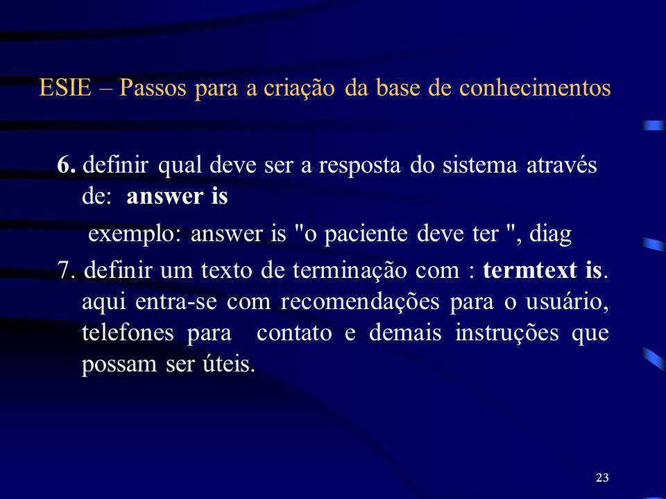 23 ESIE – Passos para a criação da base de conhecimentos 6. definir qual deve ser a resposta do sistema através de: answer is exemplo: answer is