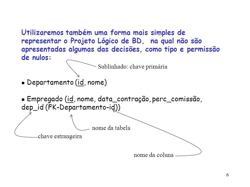 6 Utilizaremos também uma forma mais simples de representar o Projeto Lógico de BD, na qual não são apresentadas algumas das decisões, como tipo e per