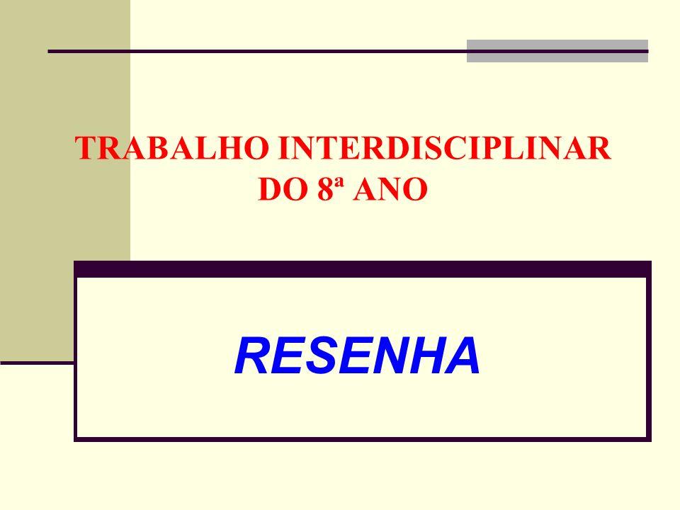 TRABALHO INTERDISCIPLINAR DO 8ª ANO RESENHA