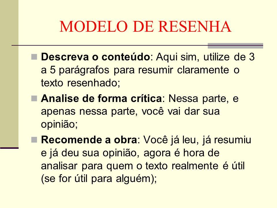 MODELO DE RESENHA Descreva o conteúdo: Aqui sim, utilize de 3 a 5 parágrafos para resumir claramente o texto resenhado; Analise de forma crítica: Ness