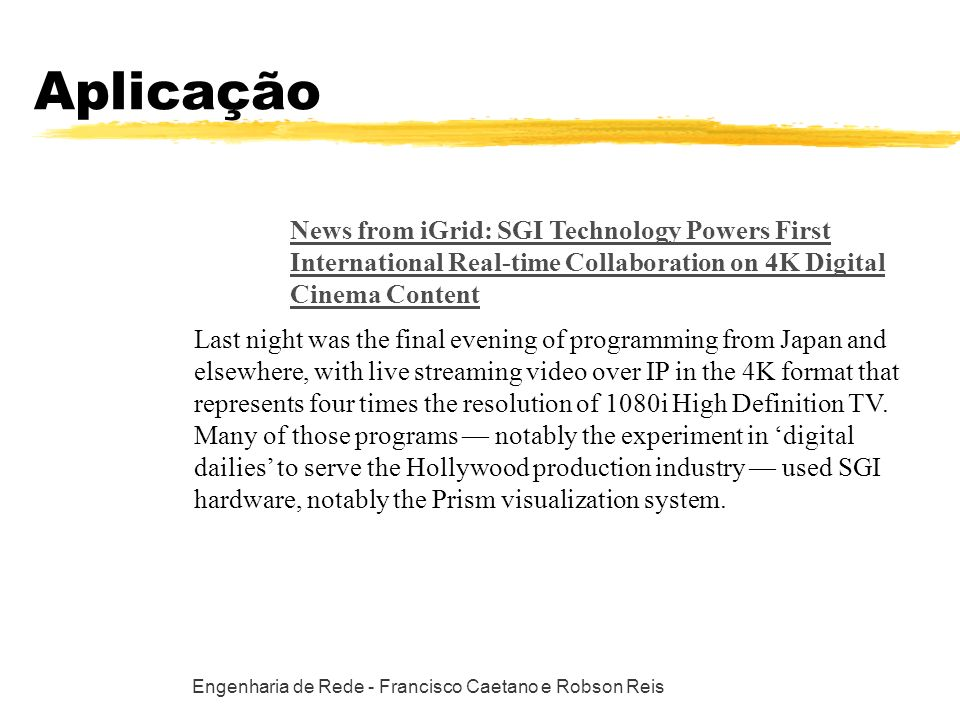 Engenharia de Rede - Francisco Caetano e Robson Reis Aplicação News from iGrid: SGI Technology Powers First International Real-time Collaboration on 4