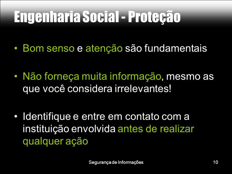 Segurança de Informações10 Engenharia Social - Proteção Bom senso e atenção são fundamentais Não forneça muita informação, mesmo as que você considera irrelevantes.