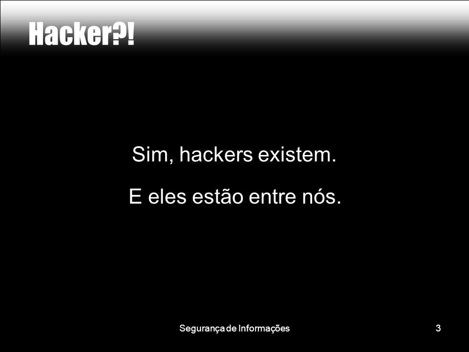 Segurança de Informações3 Hacker ! Sim, hackers existem. E eles estão entre nós.
