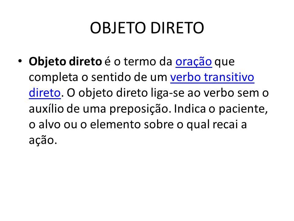 OBJETO DIRETO Objeto direto é o termo da oração que completa o sentido de um verbo transitivo direto.