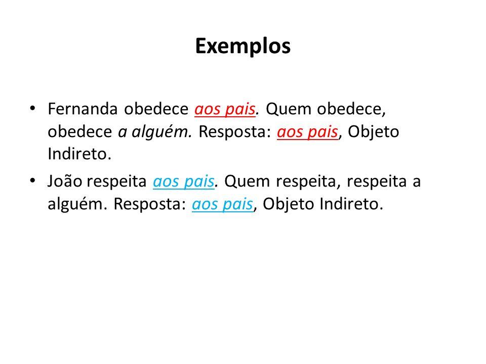Exemplos Fernanda obedece aos pais.Quem obedece, obedece a alguém.