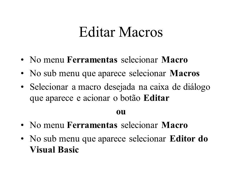 Editar Macros No menu Ferramentas selecionar Macro No sub menu que aparece selecionar Macros Selecionar a macro desejada na caixa de diálogo que apare