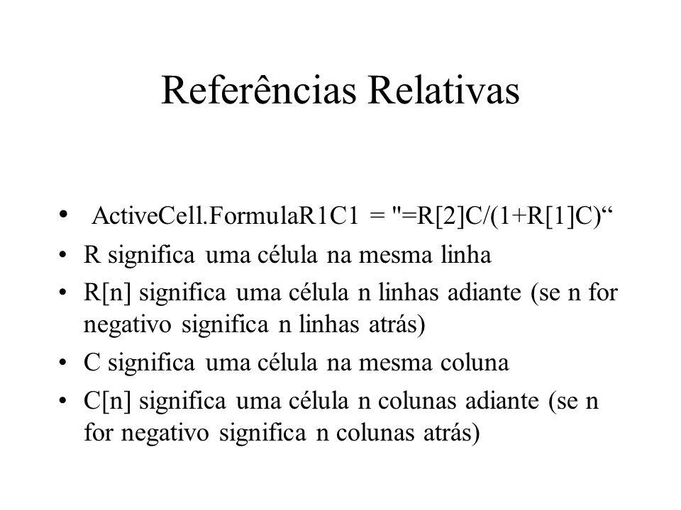 Referências Relativas ActiveCell.FormulaR1C1 =