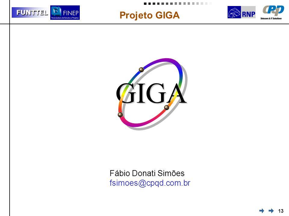 13 FUNTTEL Projeto GIGA Fábio Donati Simões fsimoes@cpqd.com.br GIGA