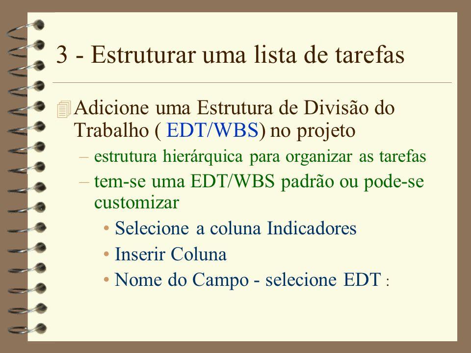 3 - Estruturar uma lista de tarefas 4 Adicione uma Estrutura de Divisão do Trabalho ( EDT/WBS) no projeto –estrutura hierárquica para organizar as tar
