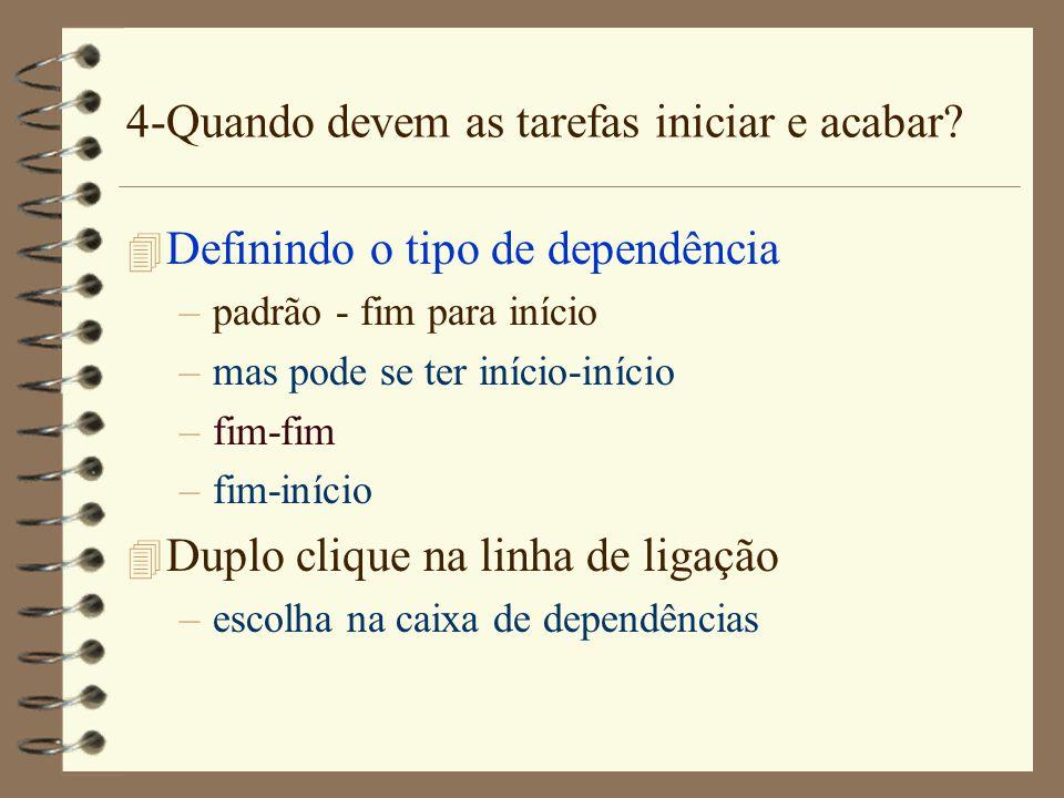4-Quando devem as tarefas iniciar e acabar? 4 Definindo o tipo de dependência –padrão - fim para início –mas pode se ter início-início –fim-fim –fim-i