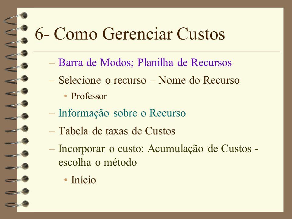 6- Como Gerenciar Custos –Barra de Modos; Planilha de Recursos –Selecione o recurso – Nome do Recurso Professor –Informação sobre o Recurso –Tabela de