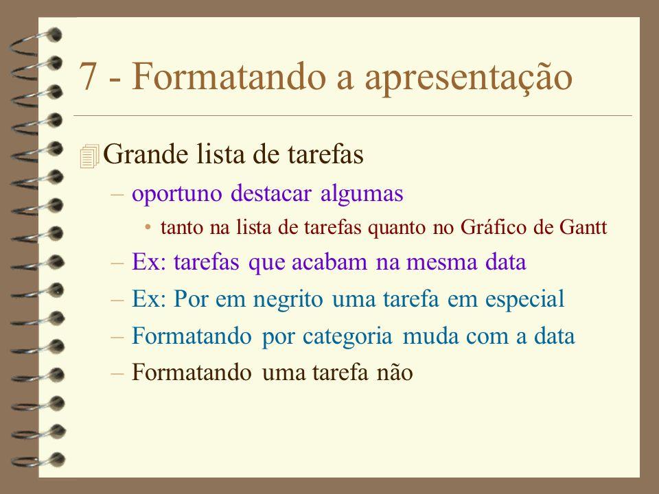 7 - Formatando a apresentação 4 Grande lista de tarefas –oportuno destacar algumas tanto na lista de tarefas quanto no Gráfico de Gantt –Ex: tarefas q