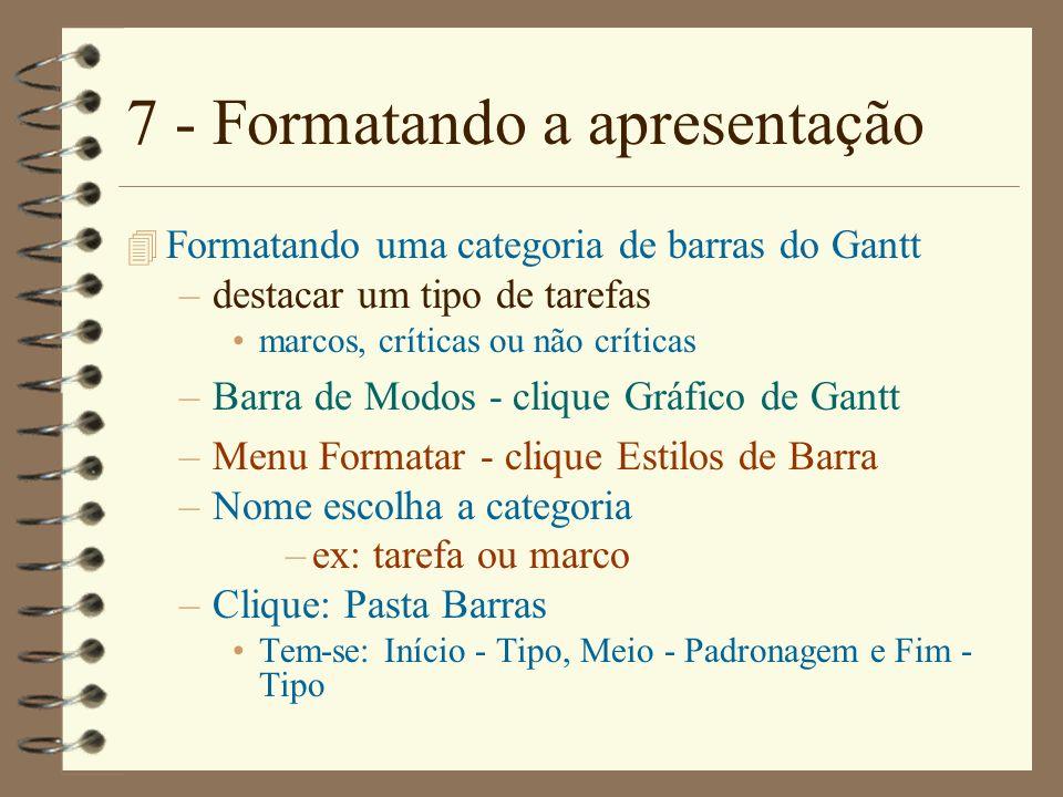 7 - Formatando a apresentação 4 Formatando uma categoria de barras do Gantt –destacar um tipo de tarefas marcos, críticas ou não críticas –Barra de Mo