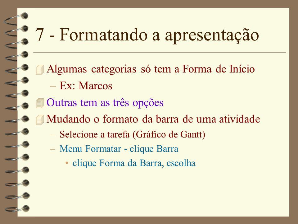 7 - Formatando a apresentação 4 Algumas categorias só tem a Forma de Início –Ex: Marcos 4 Outras tem as três opções 4 Mudando o formato da barra de um