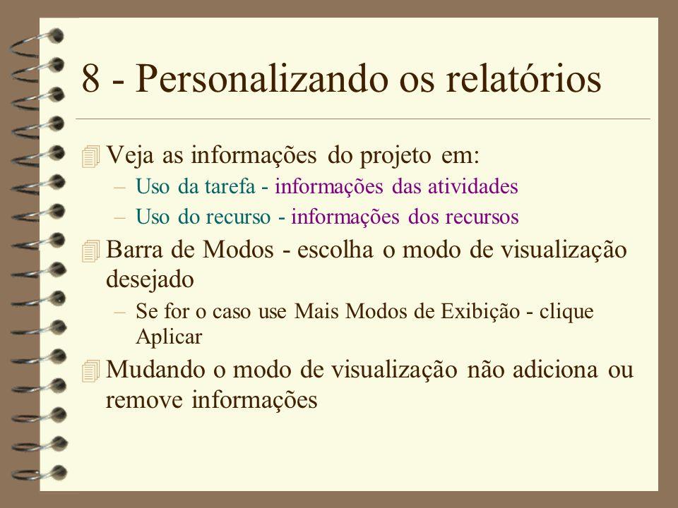 8 - Personalizando os relatórios 4 Veja as informações do projeto em: –Uso da tarefa - informações das atividades –Uso do recurso - informações dos re