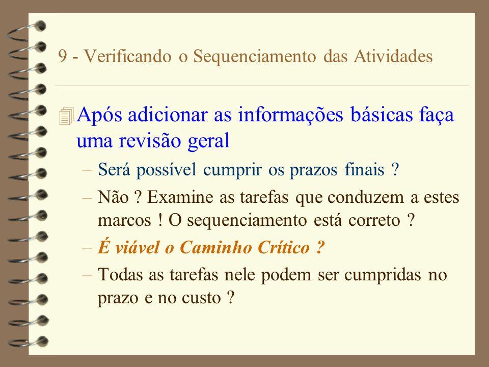 9 - Verificando o Sequenciamento das Atividades 4 Após adicionar as informações básicas faça uma revisão geral –Será possível cumprir os prazos finais