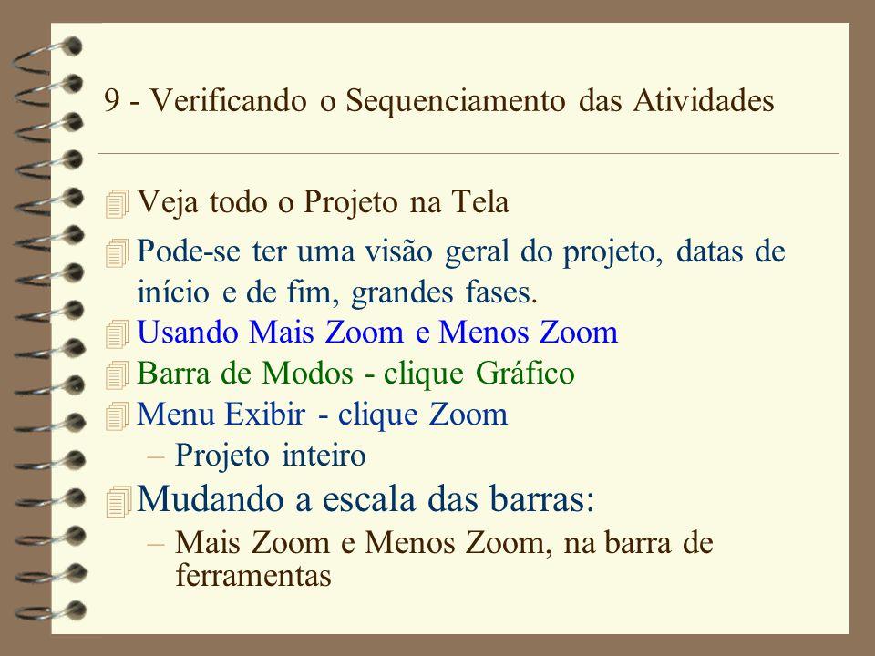 9 - Verificando o Sequenciamento das Atividades 4 Veja todo o Projeto na Tela 4 Pode-se ter uma visão geral do projeto, datas de início e de fim, gran