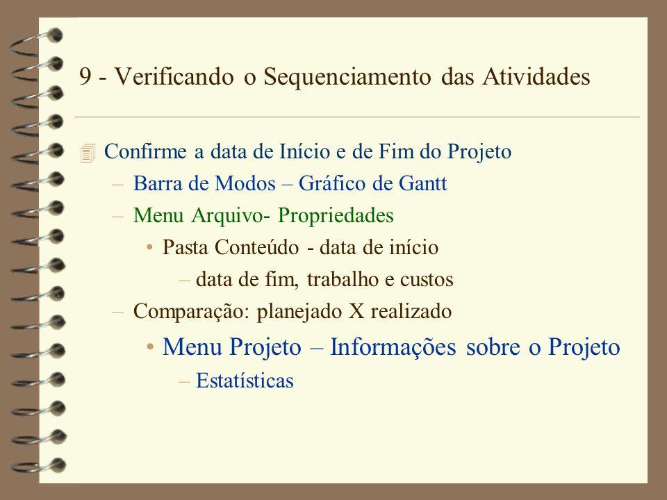9 - Verificando o Sequenciamento das Atividades 4 Confirme a data de Início e de Fim do Projeto –Barra de Modos – Gráfico de Gantt –Menu Arquivo- Prop