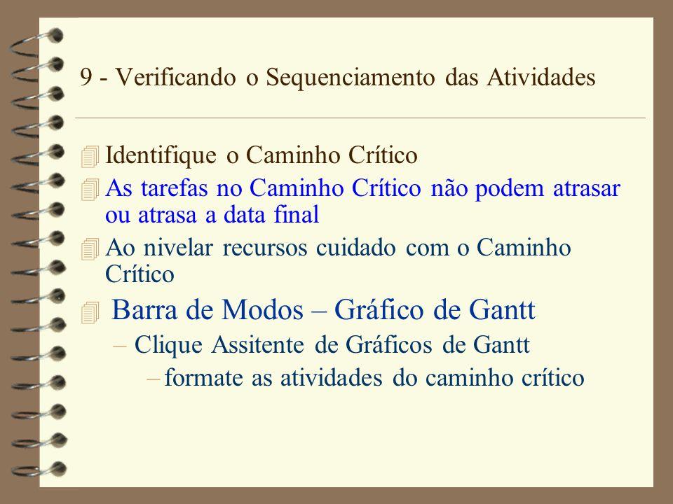 9 - Verificando o Sequenciamento das Atividades 4 Identifique o Caminho Crítico 4 As tarefas no Caminho Crítico não podem atrasar ou atrasa a data fin