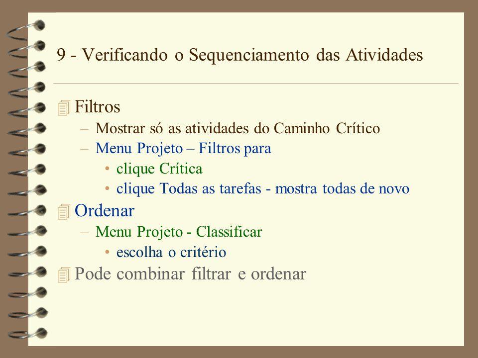 9 - Verificando o Sequenciamento das Atividades 4 Filtros –Mostrar só as atividades do Caminho Crítico –Menu Projeto – Filtros para clique Crítica cli