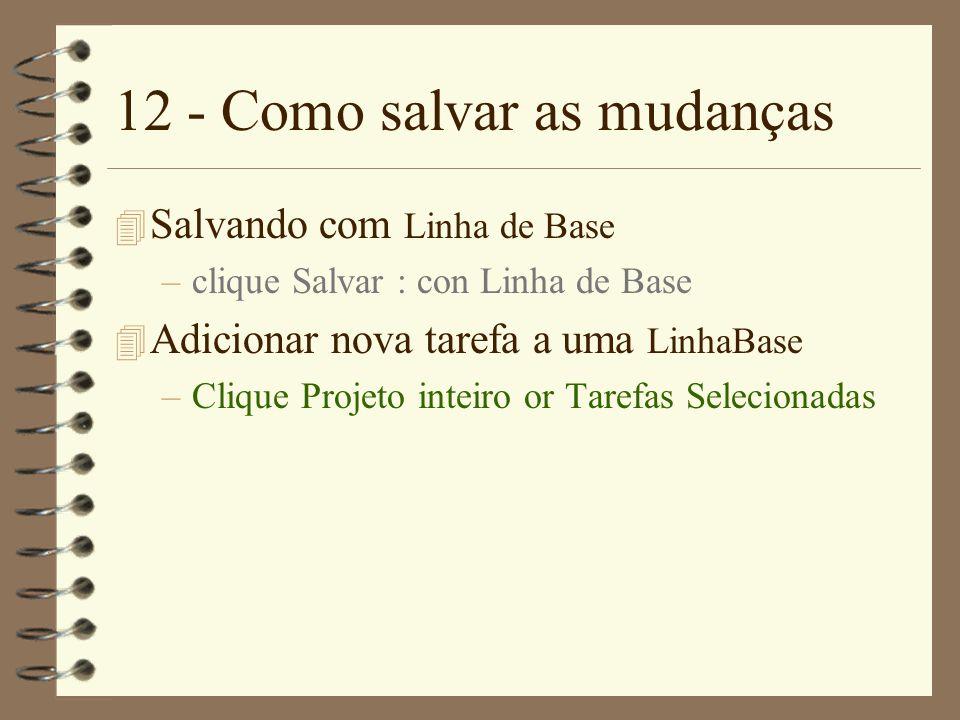 12 - Como salvar as mudanças 4 Salvando com Linha de Base –clique Salvar : con Linha de Base 4 Adicionar nova tarefa a uma LinhaBase –Clique Projeto i