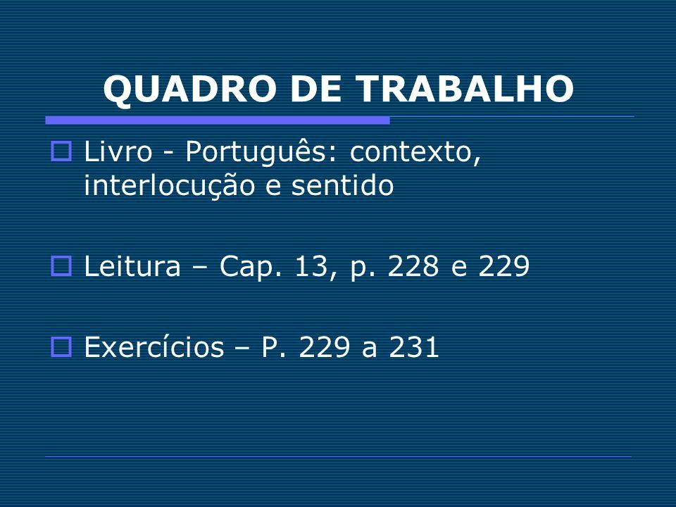 QUADRO DE TRABALHO Livro - Português: contexto, interlocução e sentido Leitura – Cap. 13, p. 228 e 229 Exercícios – P. 229 a 231