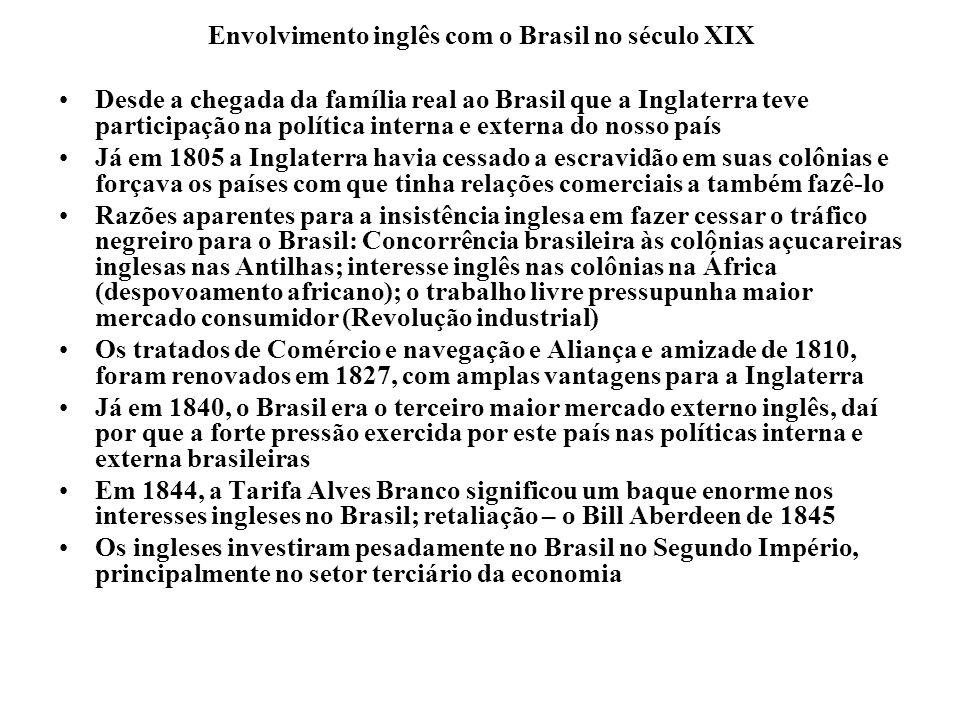 Envolvimento inglês com o Brasil no século XIX Desde a chegada da família real ao Brasil que a Inglaterra teve participação na política interna e exte