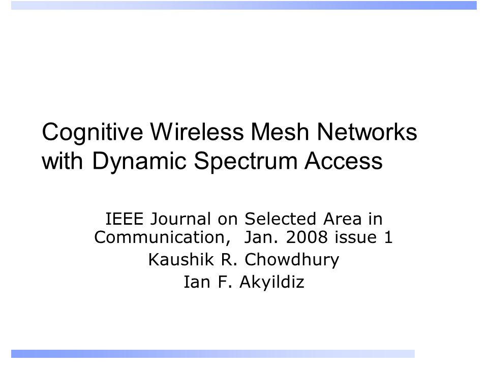 Cognitive Wireless Mesh Networks with Dynamic Spectrum Access IEEE Journal on Selected Area in Communication, Jan.