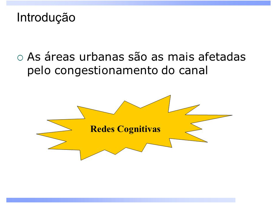 Introdução As áreas urbanas são as mais afetadas pelo congestionamento do canal Redes Cognitivas