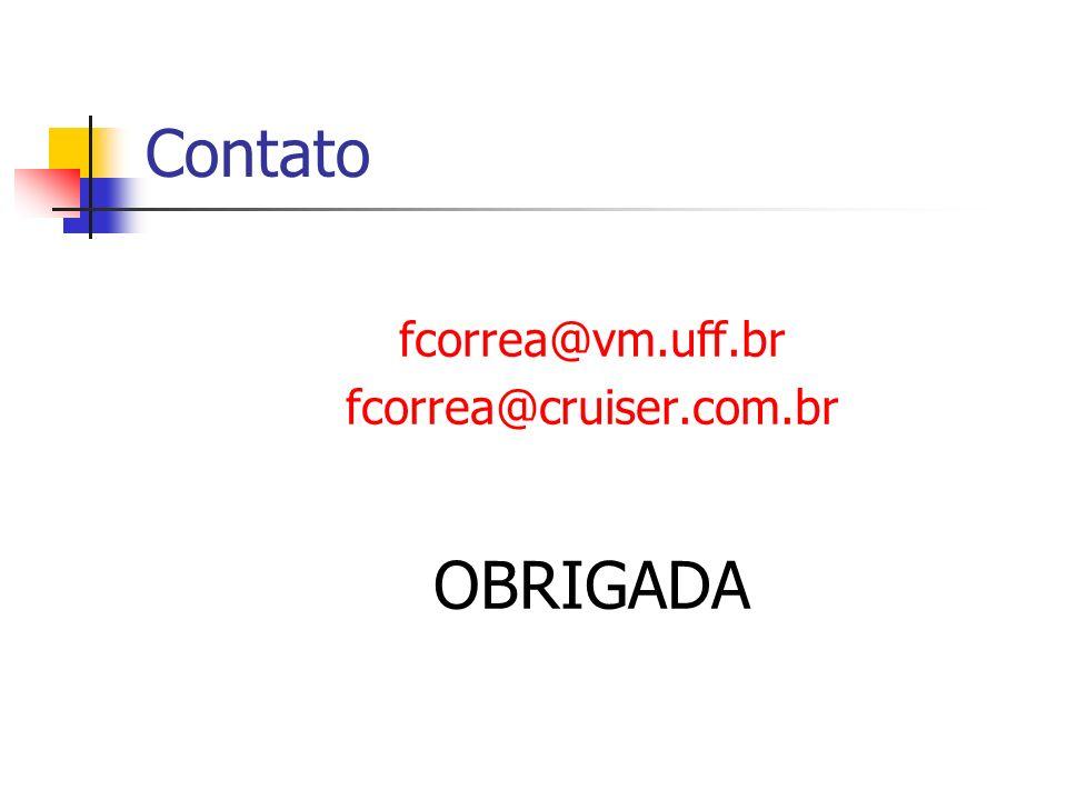 Contato fcorrea@vm.uff.br fcorrea@cruiser.com.br OBRIGADA