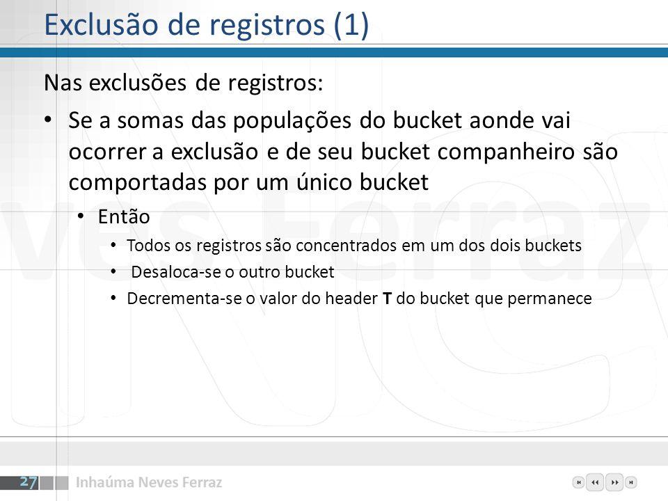Exclusão de registros (1) Nas exclusões de registros: Se a somas das populações do bucket aonde vai ocorrer a exclusão e de seu bucket companheiro são