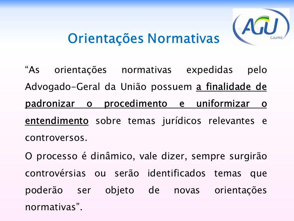 Orientações Normativas As orientações normativas expedidas pelo Advogado-Geral da União possuem a finalidade de padronizar o procedimento e uniformiza