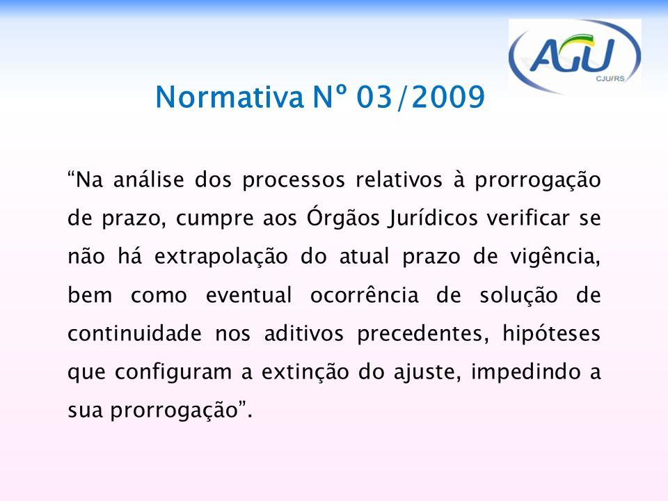 Normativa Nº 03/2009 Na análise dos processos relativos à prorrogação de prazo, cumpre aos Órgãos Jurídicos verificar se não há extrapolação do atual