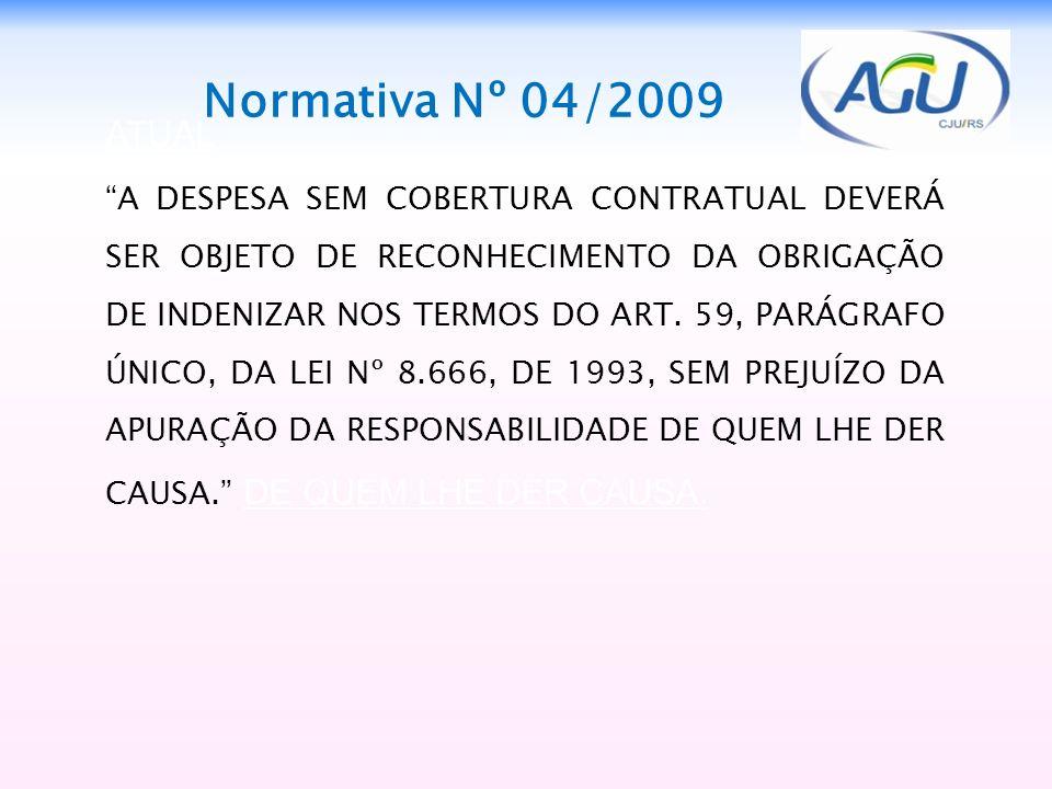 Normativa Nº 04/2009 ATUAL A DESPESA SEM COBERTURA CONTRATUAL DEVERÁ SER OBJETO DE RECONHECIMENTO DA OBRIGAÇÃO DE INDENIZAR NOS TERMOS DO ART. 59, PAR