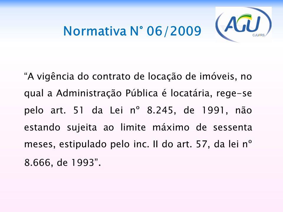 Normativa N° 06/2009 A vigência do contrato de locação de imóveis, no qual a Administração Pública é locatária, rege-se pelo art. 51 da Lei nº 8.245,