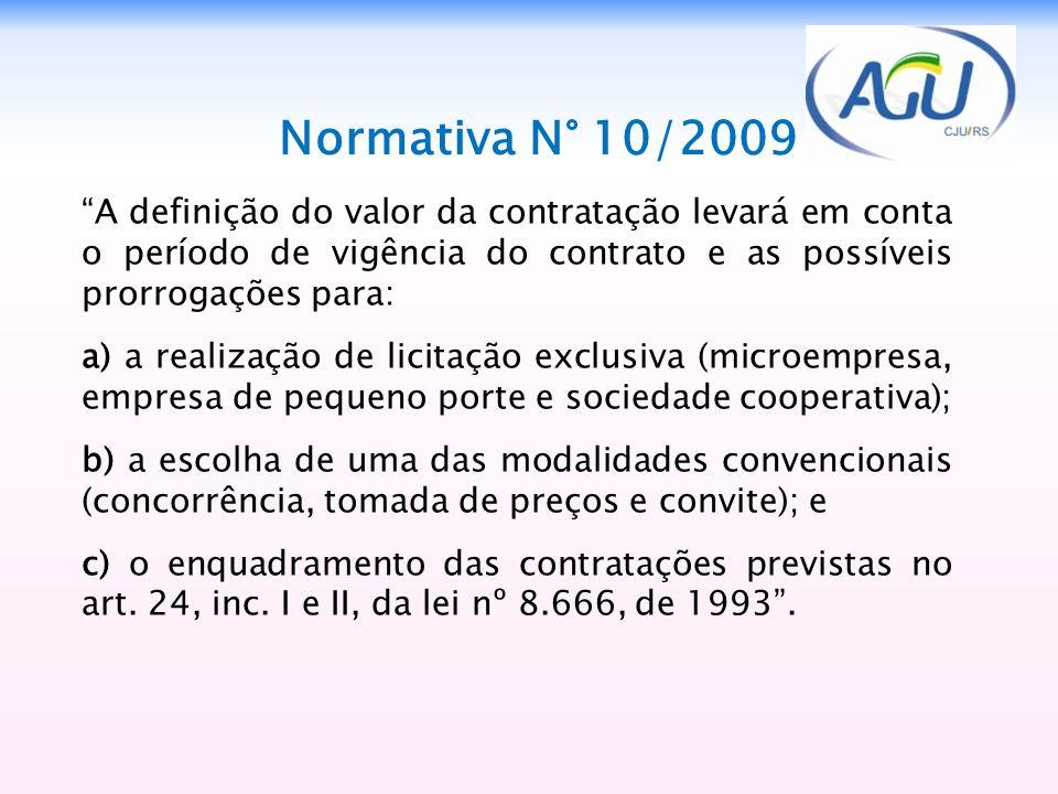 Normativa N° 10/2009 A definição do valor da contratação levará em conta o período de vigência do contrato e as possíveis prorrogações para: a) a real