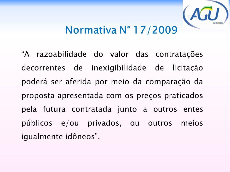 Normativa N° 17/2009 A razoabilidade do valor das contratações decorrentes de inexigibilidade de licitação poderá ser aferida por meio da comparação d