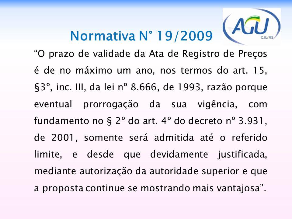 Normativa N° 19/2009 O prazo de validade da Ata de Registro de Preços é de no máximo um ano, nos termos do art. 15, §3º, inc. III, da lei nº 8.666, de