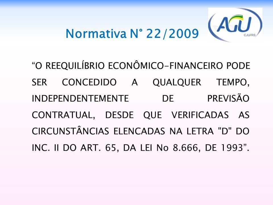 Normativa N° 22/2009 O REEQUILÍBRIO ECONÔMICO-FINANCEIRO PODE SER CONCEDIDO A QUALQUER TEMPO, INDEPENDENTEMENTE DE PREVISÃO CONTRATUAL, DESDE QUE VERI
