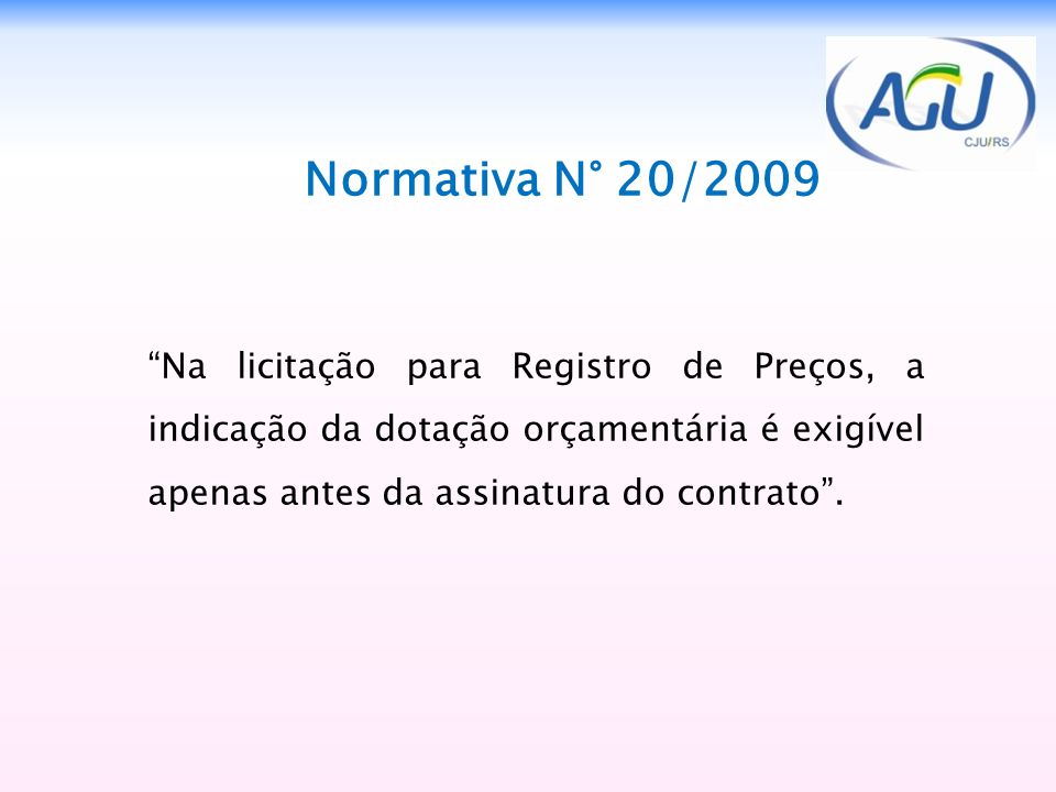 Normativa N° 20/2009 Na licitação para Registro de Preços, a indicação da dotação orçamentária é exigível apenas antes da assinatura do contrato.