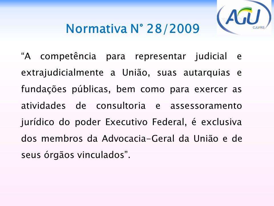Normativa N° 28/2009 A competência para representar judicial e extrajudicialmente a União, suas autarquias e fundações públicas, bem como para exercer