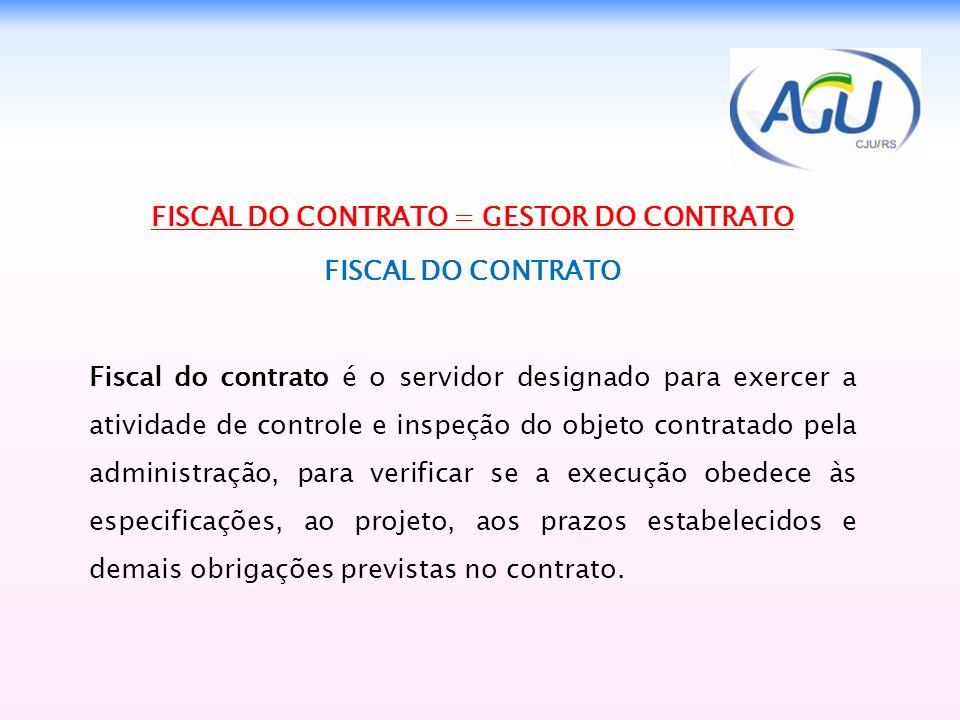 FISCAL DO CONTRATO = GESTOR DO CONTRATO FISCAL DO CONTRATO Fiscal do contrato é o servidor designado para exercer a atividade de controle e inspeção d