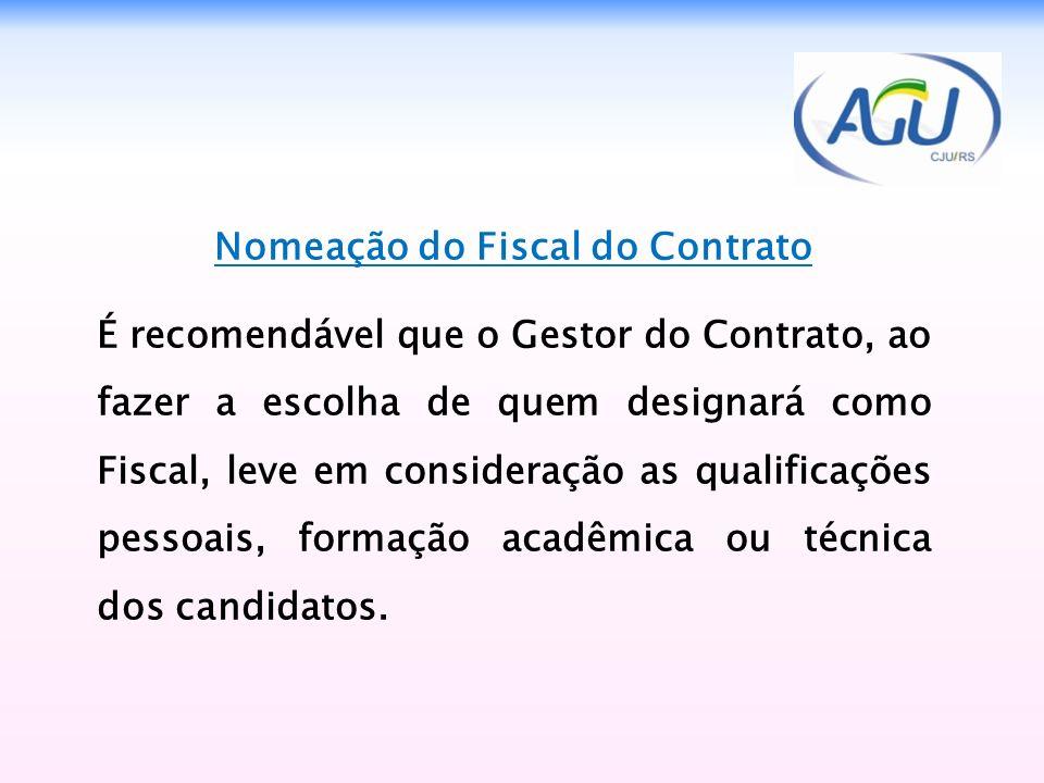 Nomeação do Fiscal do Contrato É recomendável que o Gestor do Contrato, ao fazer a escolha de quem designará como Fiscal, leve em consideração as qual