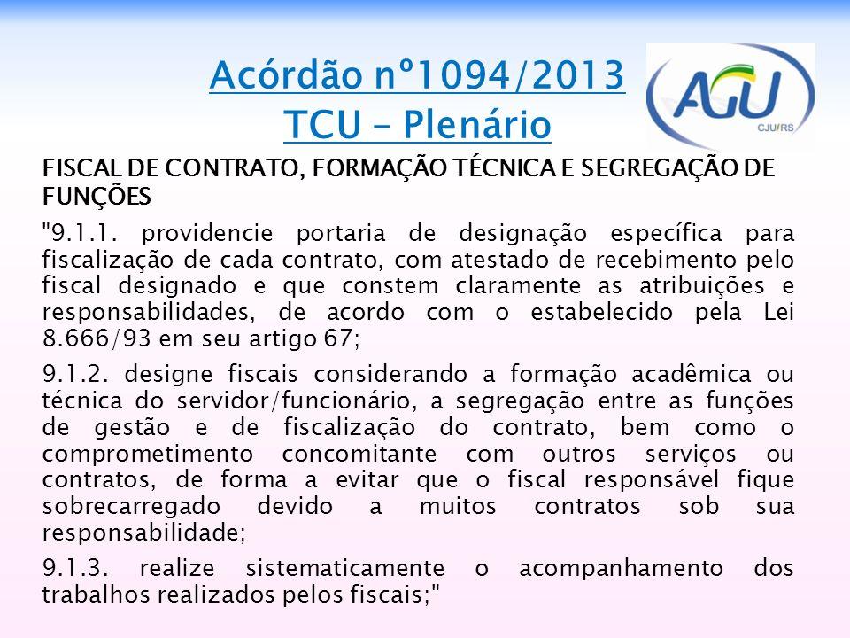 Acórdão nº1094/2013 TCU – Plenário FISCAL DE CONTRATO, FORMAÇÃO TÉCNICA E SEGREGAÇÃO DE FUNÇÕES