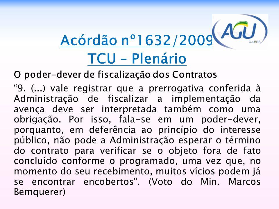 Acórdão nº1632/2009 TCU – Plenário O poder-dever de fiscalização dos Contratos 9. (...) vale registrar que a prerrogativa conferida à Administração de