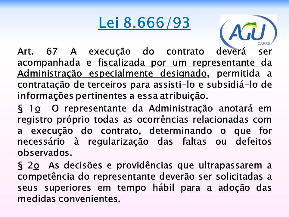 Lei 8.666/93 Art. 67 A execução do contrato deverá ser acompanhada e fiscalizada por um representante da Administração especialmente designado, permit