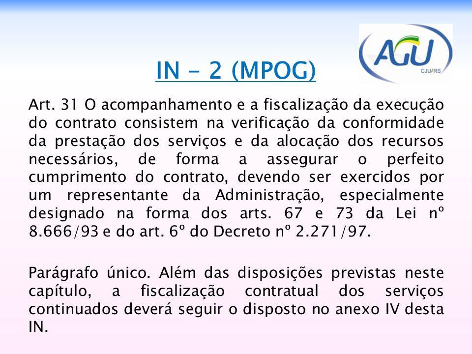 IN - 2 (MPOG) Art. 31 O acompanhamento e a fiscalização da execução do contrato consistem na verificação da conformidade da prestação dos serviços e d