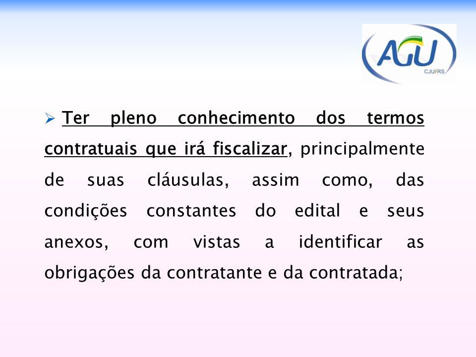 Ter pleno conhecimento dos termos contratuais que irá fiscalizar, principalmente de suas cláusulas, assim como, das condições constantes do edital e s