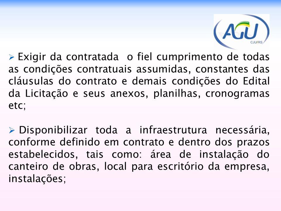 Exigir da contratada o fiel cumprimento de todas as condições contratuais assumidas, constantes das cláusulas do contrato e demais condições do Edital