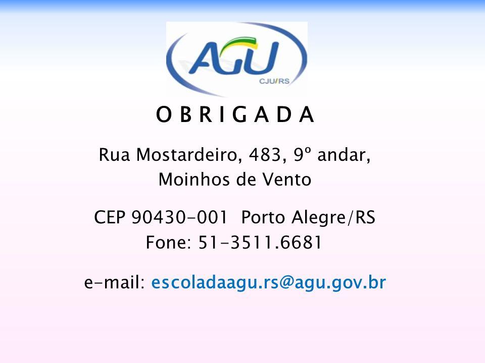 O B R I G A D A Rua Mostardeiro, 483, 9º andar, Moinhos de Vento CEP 90430-001 Porto Alegre/RS Fone: 51-3511.6681 e-mail: escoladaagu.rs@agu.gov.br
